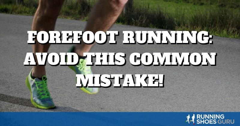 Forefoot Running: Avoid This Common Mistake! | Running
