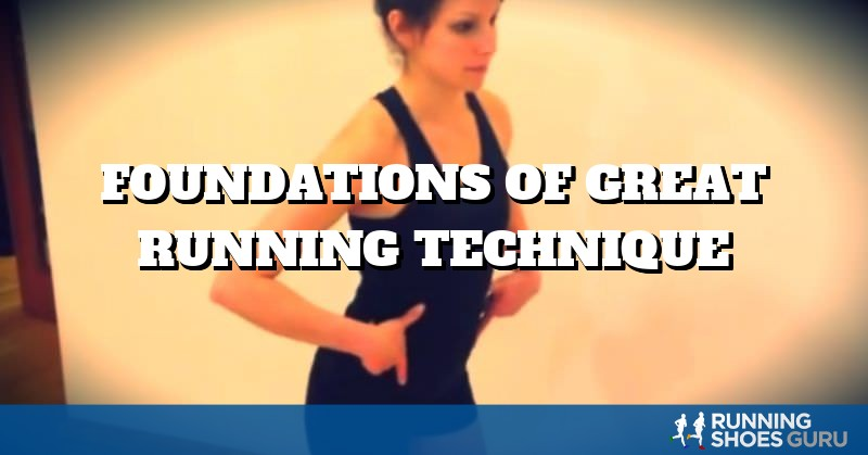 Foundations of Great Running Technique | Running Shoes Guru
