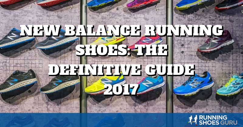 New Balance Running Shoes: the Definitive Guide 2017 | Running Shoes Guru