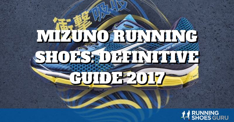 Mizuno Running Shoes: Definitive Guide 2017 | Running Shoes Guru