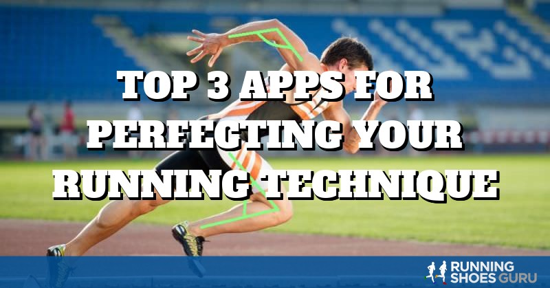Top 3 Apps For Perfecting Your Running Technique | Running Shoes Guru