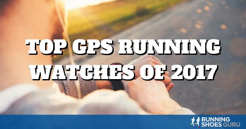 Top GPS Running Watches of 2017 | Running Shoes Guru